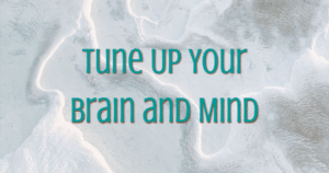tune up your brain and mind -Now-Healing-Elma-Mayer