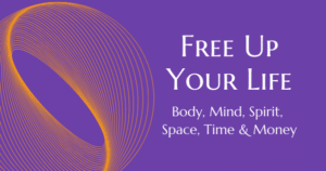 Free Up Your Life - Body, mind, spirit, space, time, money - -Now-Healing-Elma-Mayer