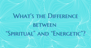 What's the difference between spiritual and energetic? Now Healing with Elma Mayer