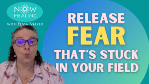 Release Fear that's Stuck in your Field - Instant-Energy Healing Video - Now Healing with Elma Mayer